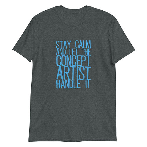 Stay Calm and let the Concept Artist handle it - Tee