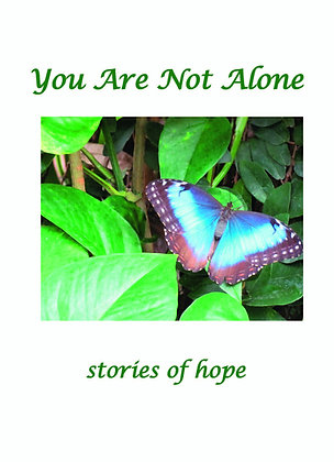 You Are Not Alone: stories of hope