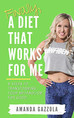 A Diet That Works For Me, by Amanda Gazzola