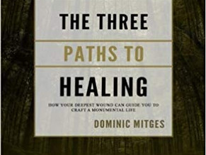 The Three Paths to Healing: How Your Deepest Wound Can Guide You to Craft a Monumental Life, by Domi