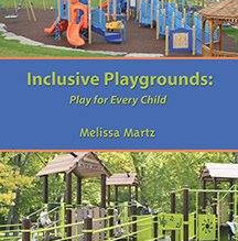 Inclusive Playgrounds: Play for Every Child, by Melissa Martz