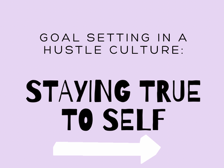 Goal Setting in a Hustle Culture: Staying True to Self