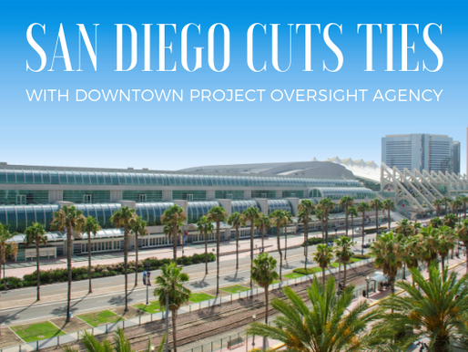 San Diego Cuts Ties With Downtown Project Oversight Agency