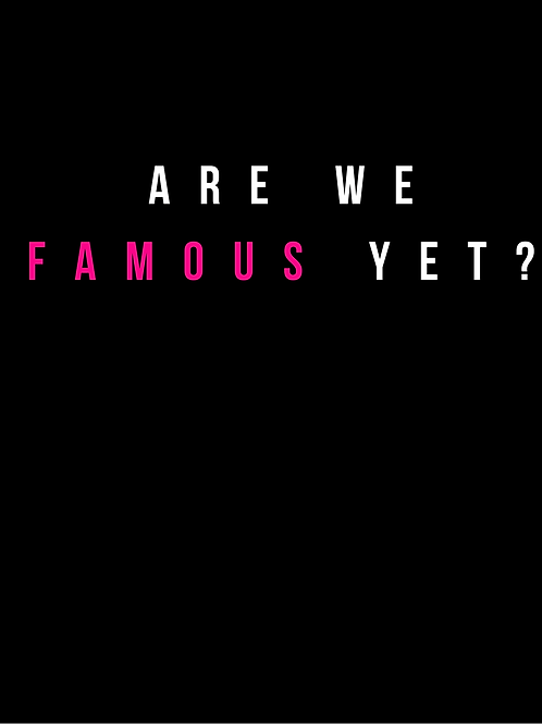 Are We Famous Yet t-shirt