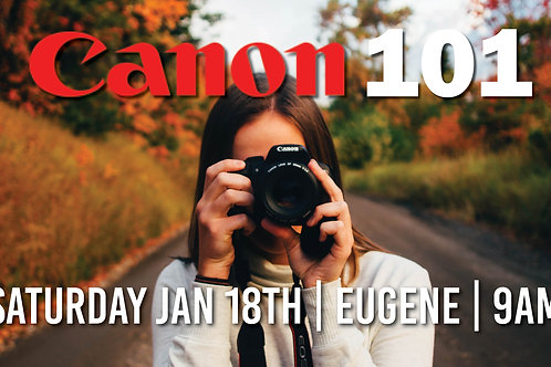 Canon 101 | Friday Jan 18th at 9am | Eugene