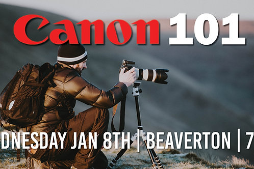 Canon 101 | Wednesday Jan 8th at 7pm | Beaverton