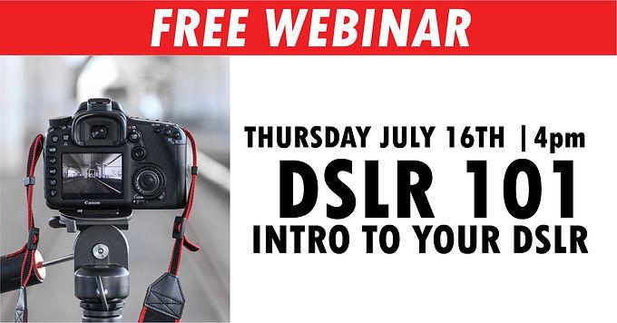 FREE WEBINAR | DSLR 101 July 16th at 4pm