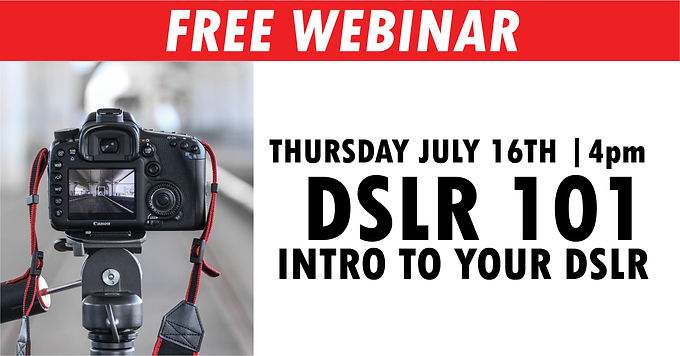 FREE WEBINAR | DSLR 101 July 16th at 4pm
