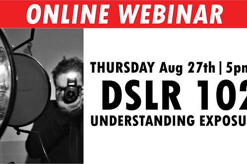 DSLR 102: Understanding Exposure   Thursday August 27th at 5pm