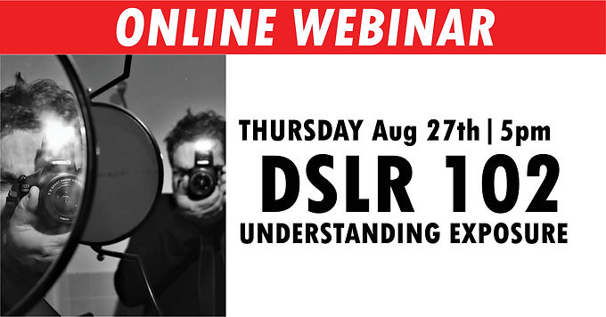 DSLR 102: Understanding Exposure | Thursday August 27th at 5pm