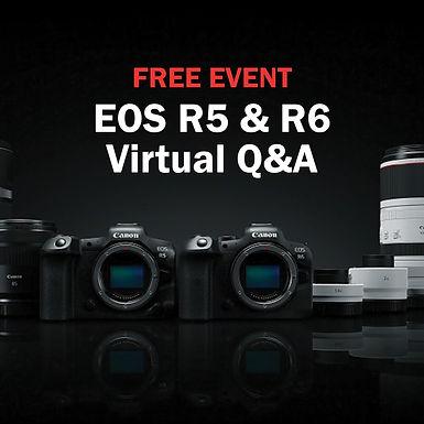 FREE   EOS R5 & R6 Virtual Q&A   Tuesday, July 14th at 5:30pm