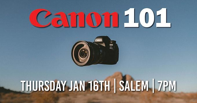 Canon 101 | Thursday Jan 16th at 7pm | Salem