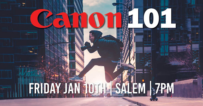 Canon 101 | Friday Jan 10th at 7pm | Salem