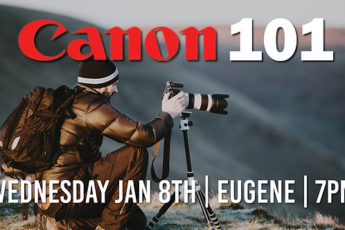 Canon 101   Wednesday Jan 8th at 7pm   Eugene