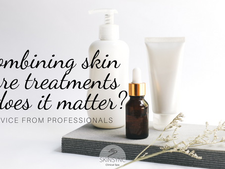 Combining Skin Care Treatments - We've got this!