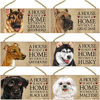 "German Shepherd, Great Dane, Greyhound, Husky, Black Lab, Maltese Dog Breed ""House is not a Home"" Wood Signs"