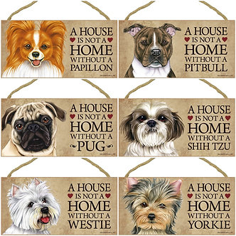 "Papillon, Pit Bull, Pug, Shih-Tzu, Westie, Yorkie Dog Breed ""House is not a Home"" Wood Signs"
