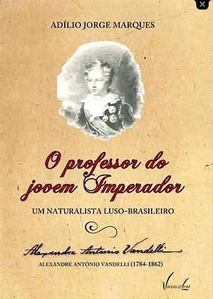 O Profº  do jovem Imperador: um Naturalista Luso-Bras. Alexandre A. Vandelli