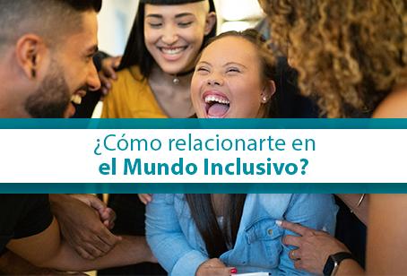 ¿Cómo relacionarte en el mundo inclusivo?