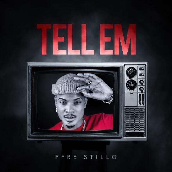 """Tell Em"" FFRE' Stillo"
