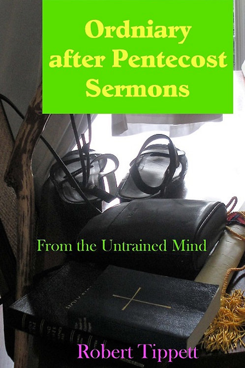 Ordinary after Pentecost Sermons: From the Untrained Mind