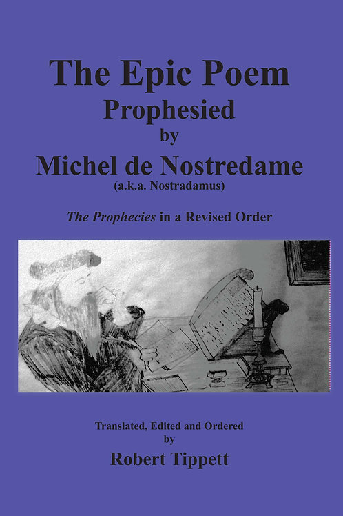 The Epic Poem Prophesied by Nostradamus: The Prophecies in a Revised Order