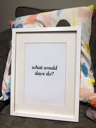 what would dave do? - A4 print