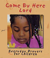 Come by Here - Everyday Prayers for Chil