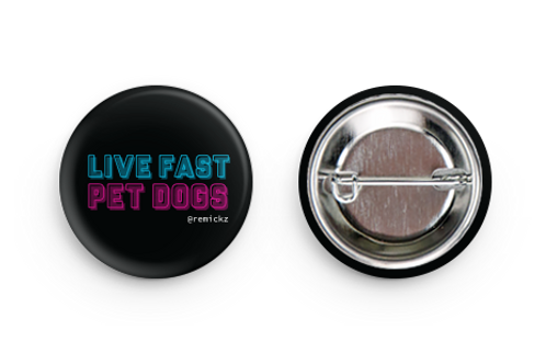 'Live Fast Pet Dogs' pin