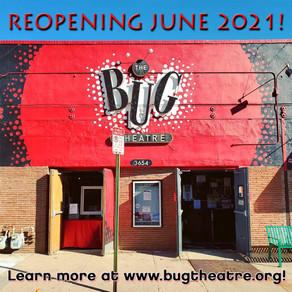 The Bug Theatre Is Reopening!