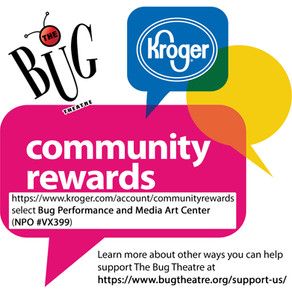 The Bug Theatre & Kroger Community Rewards!
