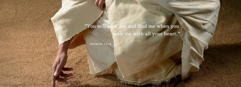 _You will seek me and find me when you s