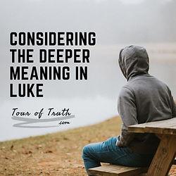 Considering the Deeper meaning in luke.j