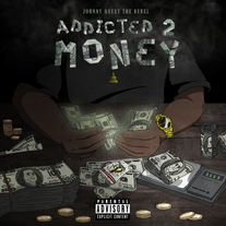 Johnny Quest The Rebel/Addicted 2 Money
