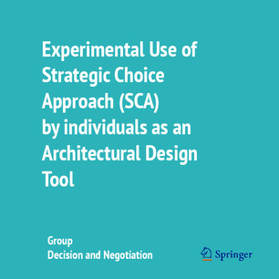 Experimental Use of Strategic Choice Approach (SCA) by individuals as an Architectural Design Tool