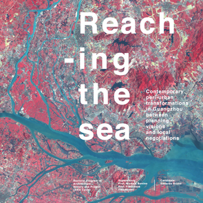 Reaching the sea. Contemporary peri-urban transformations in Guangzhou between planning visions and local negotiations