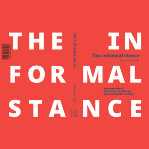 The informal stance. The Informal Stance: Representations of Architectural Design and Informal Settlements