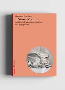 I Nuovi Maestri. Architetti tra politica e cultura nel dopoguerra