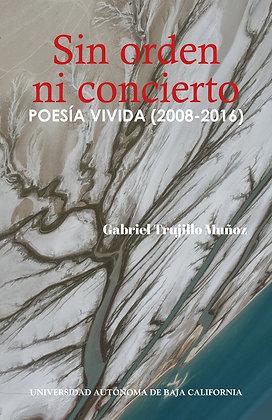 Sin orden ni concierto. Poesía vivida (2008-2016)
