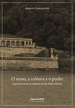 O Reino, a colônia e o poder: o governo Lorena no Estado de São Paulo 1788-1797