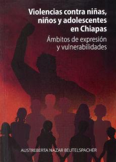 Violencias contra niñas, niños y adolescentes en Chiapas. Ámbitos de expresión