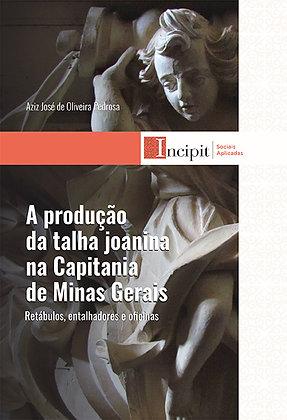 A produção da talha joanina na Capitania de Minas Gerais - Retábulos,