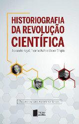 Historiografia da revolução científica: Alexandre Koyré, Thomas Kuhn e