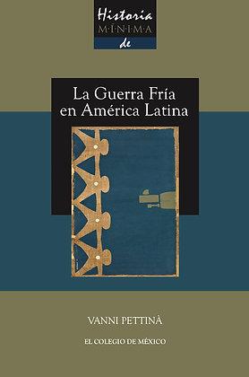 HISTORIA MÍNIMA DE LA GUERRA FRÍA EN AMÉRICA LATINA