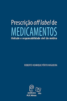 Prescrição off label de medicamentos: ilicitude e responsabilidade civil do