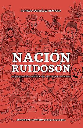 Nación ruidosón. Incorporación estética del imaginario nacional