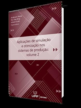 Aplicações de simulação e otimização nos sistemas de produção: volume 2