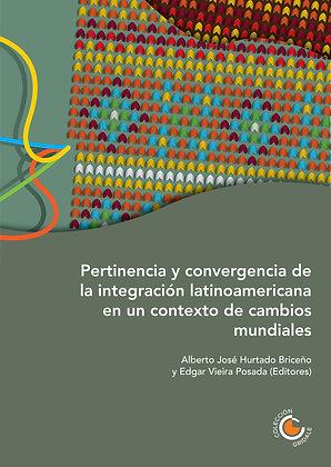 Pertinencia y convergencia de la integración latinoamericana en un contexto de