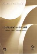 Impresso no Brasil: Dois séculos de livros brasileiros