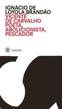 Vicente de Carvalho: poeta, abolicionista, pescador, por Ignácio de Loyola